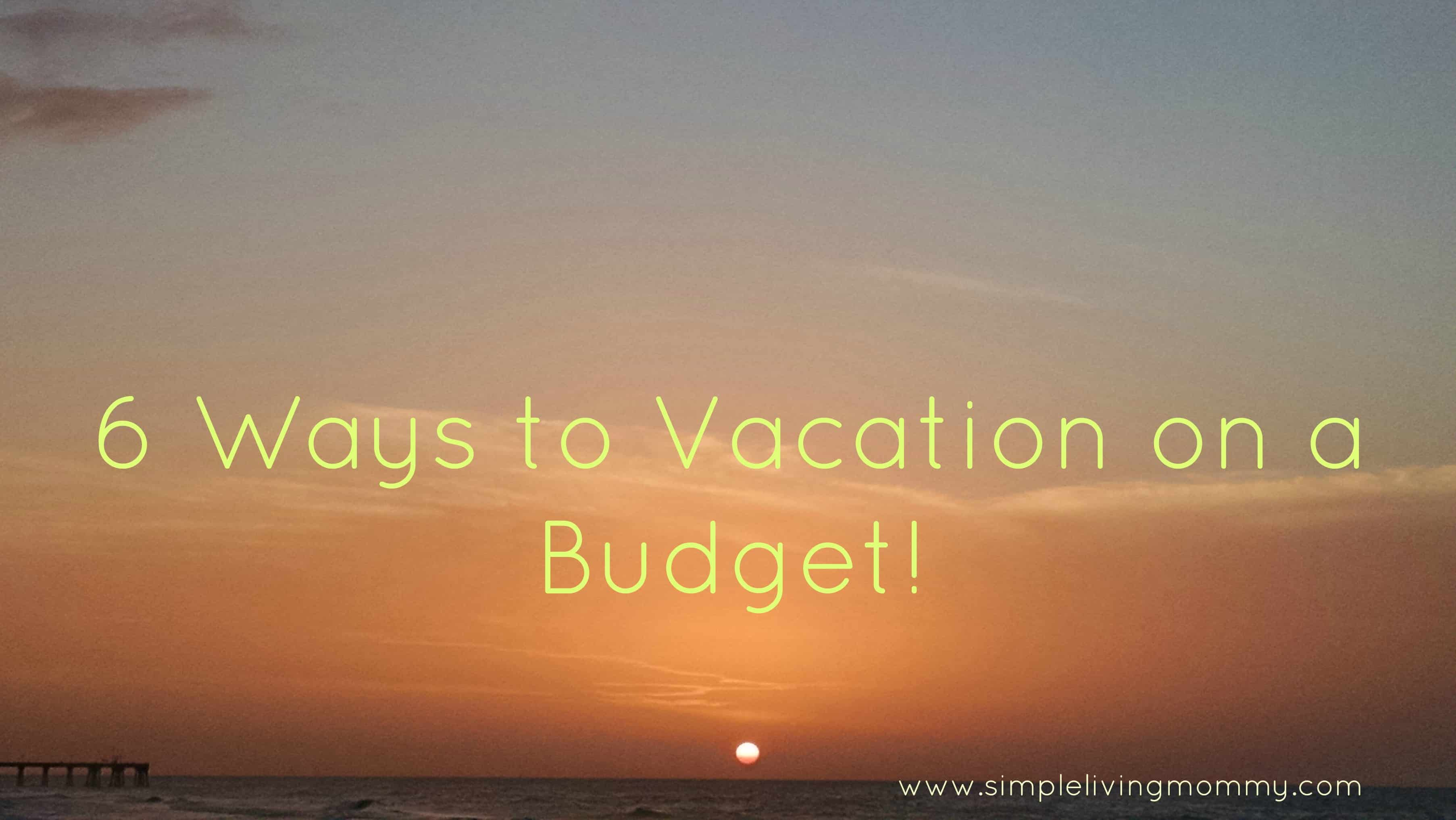 6 ways to vacation on a budget simple living mommy for Minimalist living on a budget