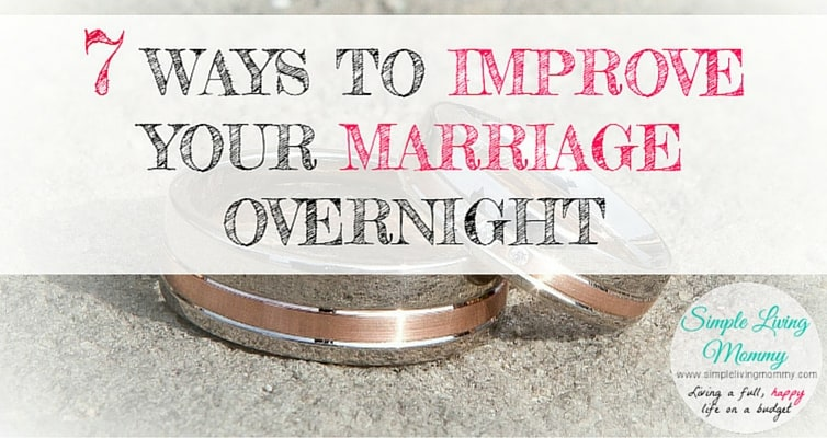 Has your marriage hit a rough patch? Do you feel like you're not on the same page anymore? Here are 7 extremely simple ways to improve your marriage literally overnight!