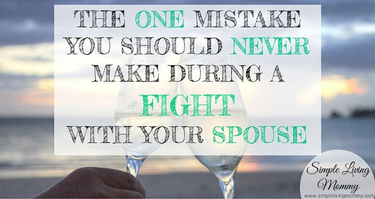 Every couple fights! This blogger shares the one mistake you might be making during a fight with your spouse that can really hurt your marriage.