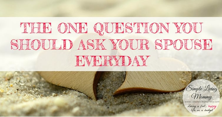 The One Question You Should Ask Your Spouse Everyday