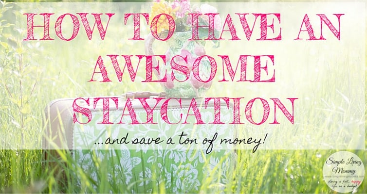 Is going on vacation out of your budget? This mom has awesome ideas to have a staycation instead of going away. My family will love these!