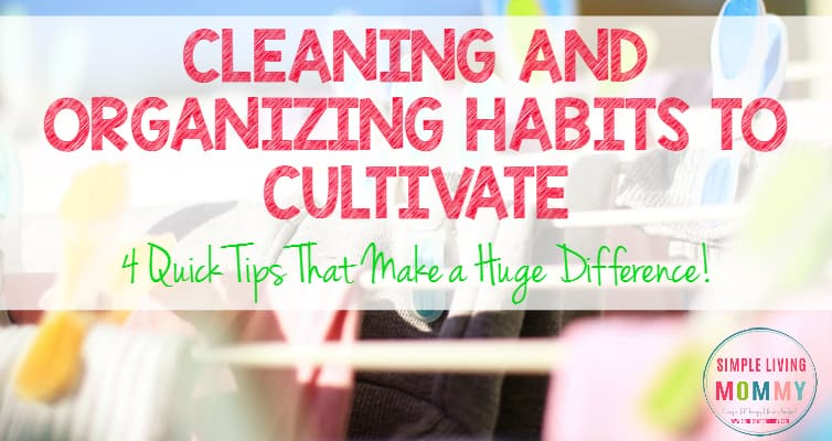 Does your house seem to be messy no matter what you do? A few simple habit changes can help you get more organized. This mom found just four changes that made a huge difference quickly!