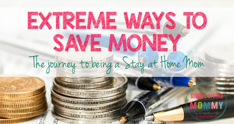 Want to be a stay at home mom but can't afford it? Here are some extreme ways to save some money to be able to afford to be a stay at home mom.
