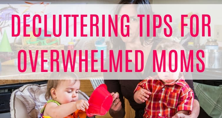 Decluttering Tips for Overwhelmed Moms