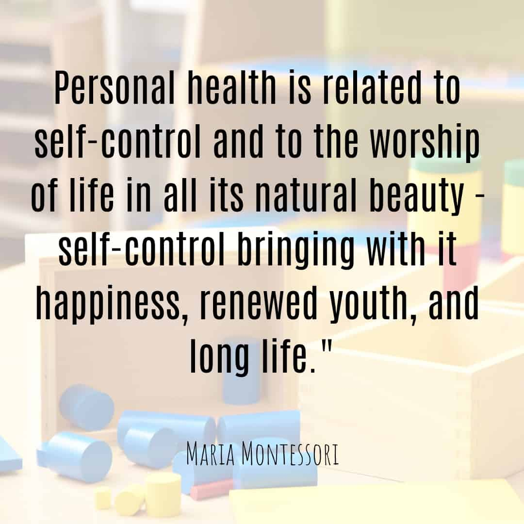 Maria Montessori Quote personal health is related to self-control and to the worship of life in all its natural beauty