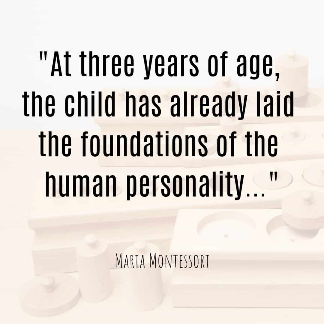 Maria Montessori Quote at three years of age, the child has already laid the foundations of the human personality.