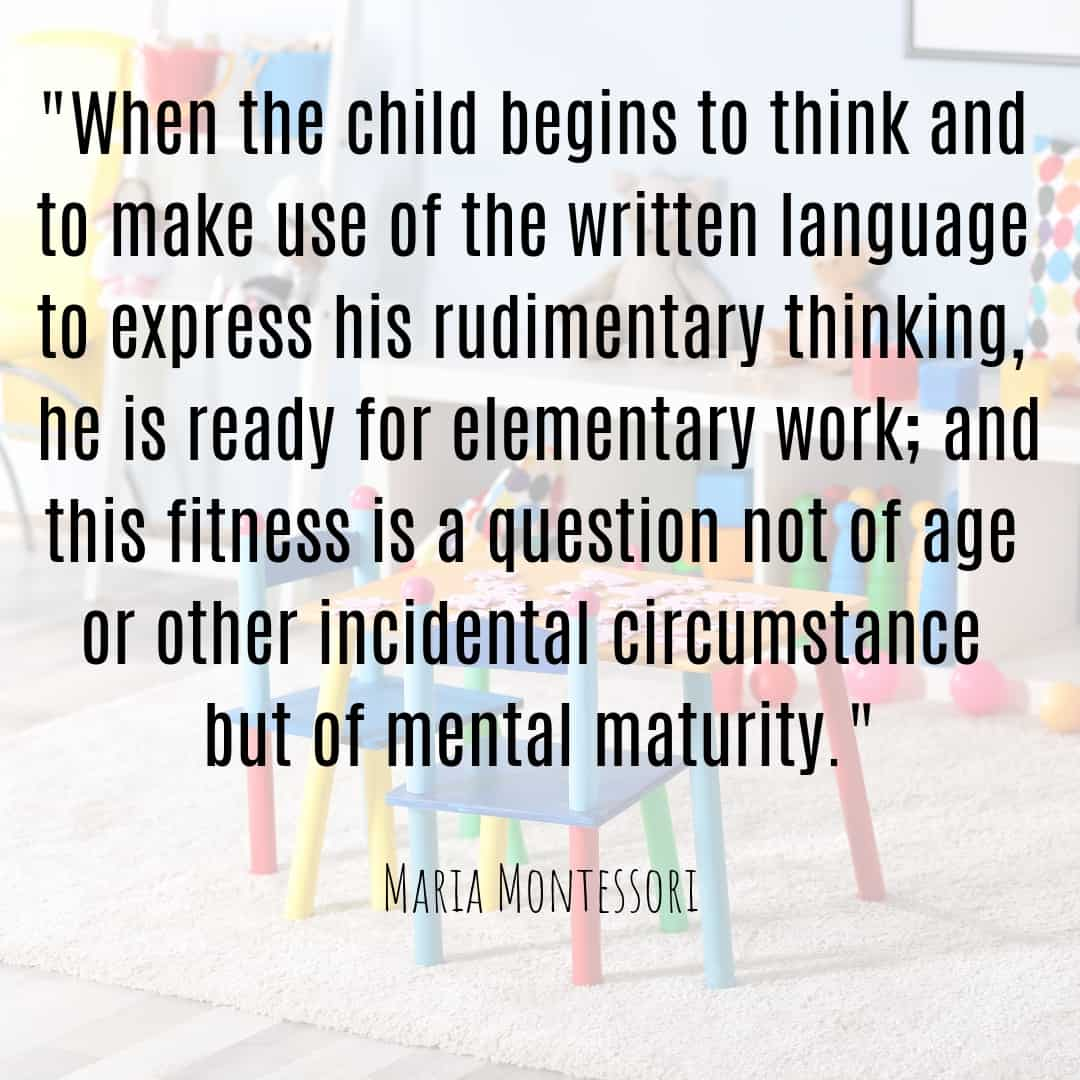 Maria Montessori Quote when the child begins to think and to make use of the written language...