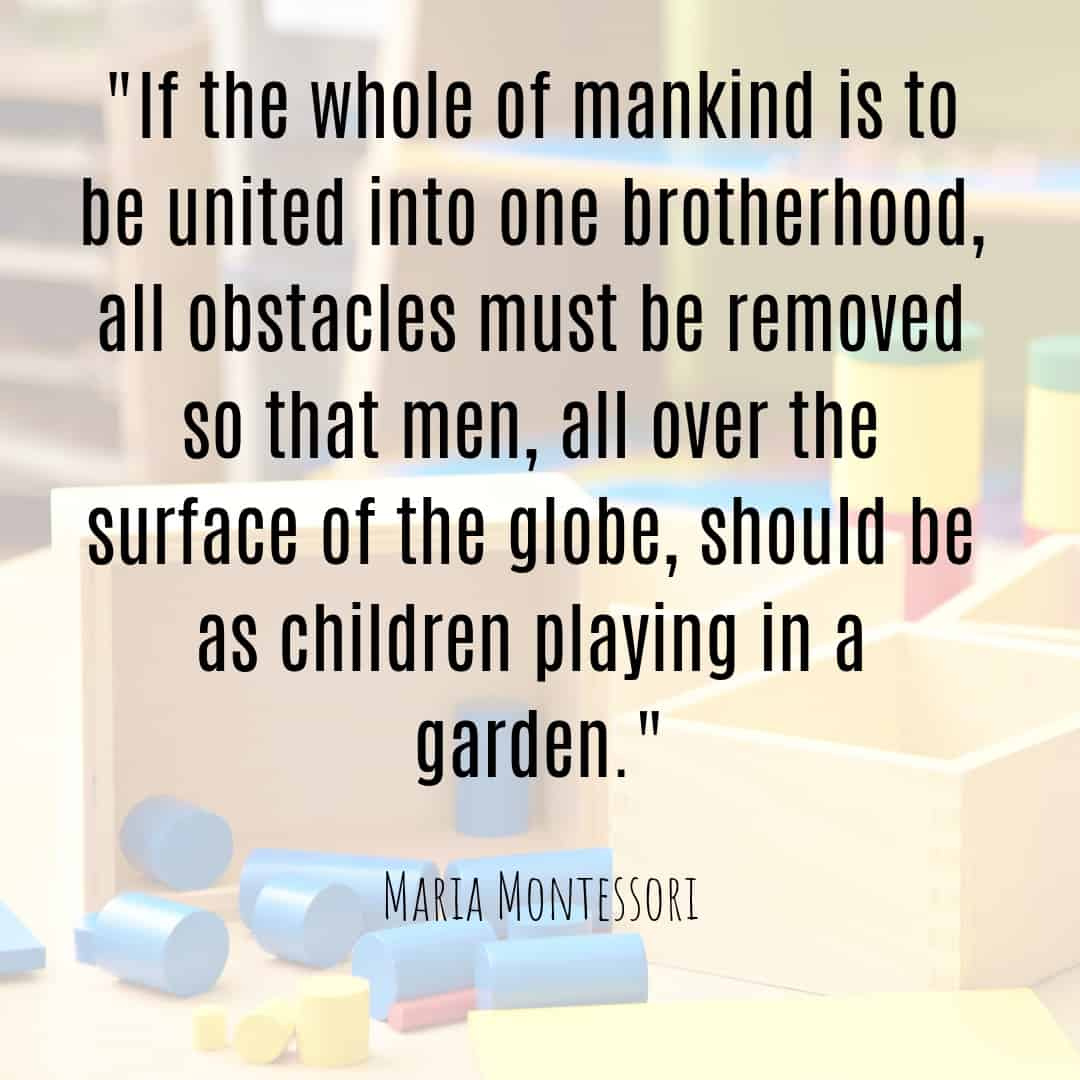 Maria Montessori Quote if the whole of mankind is to be united into one brotherhood...