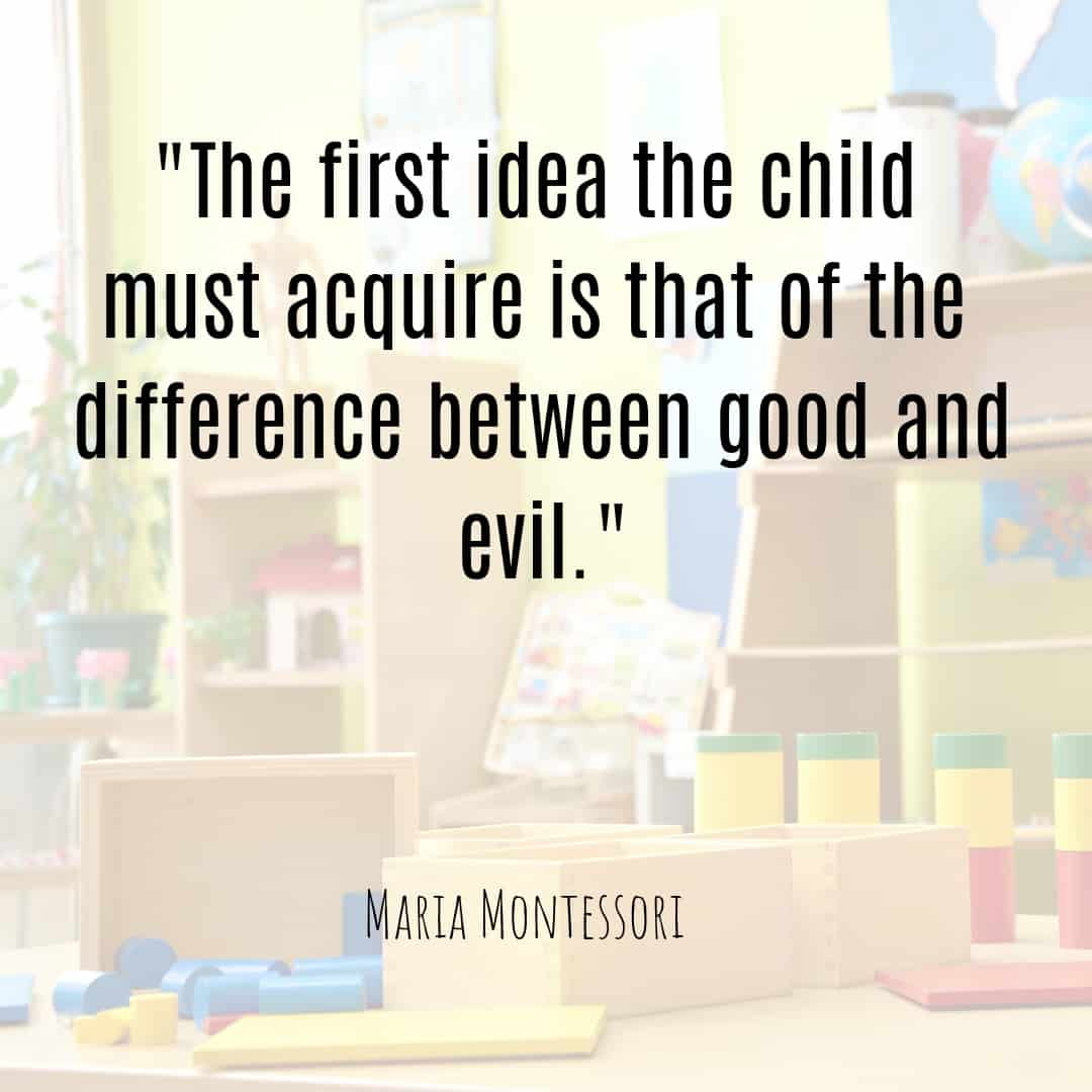 Maria Montessori Quote the first idea the child must acquire is that of the difference between good and evil...