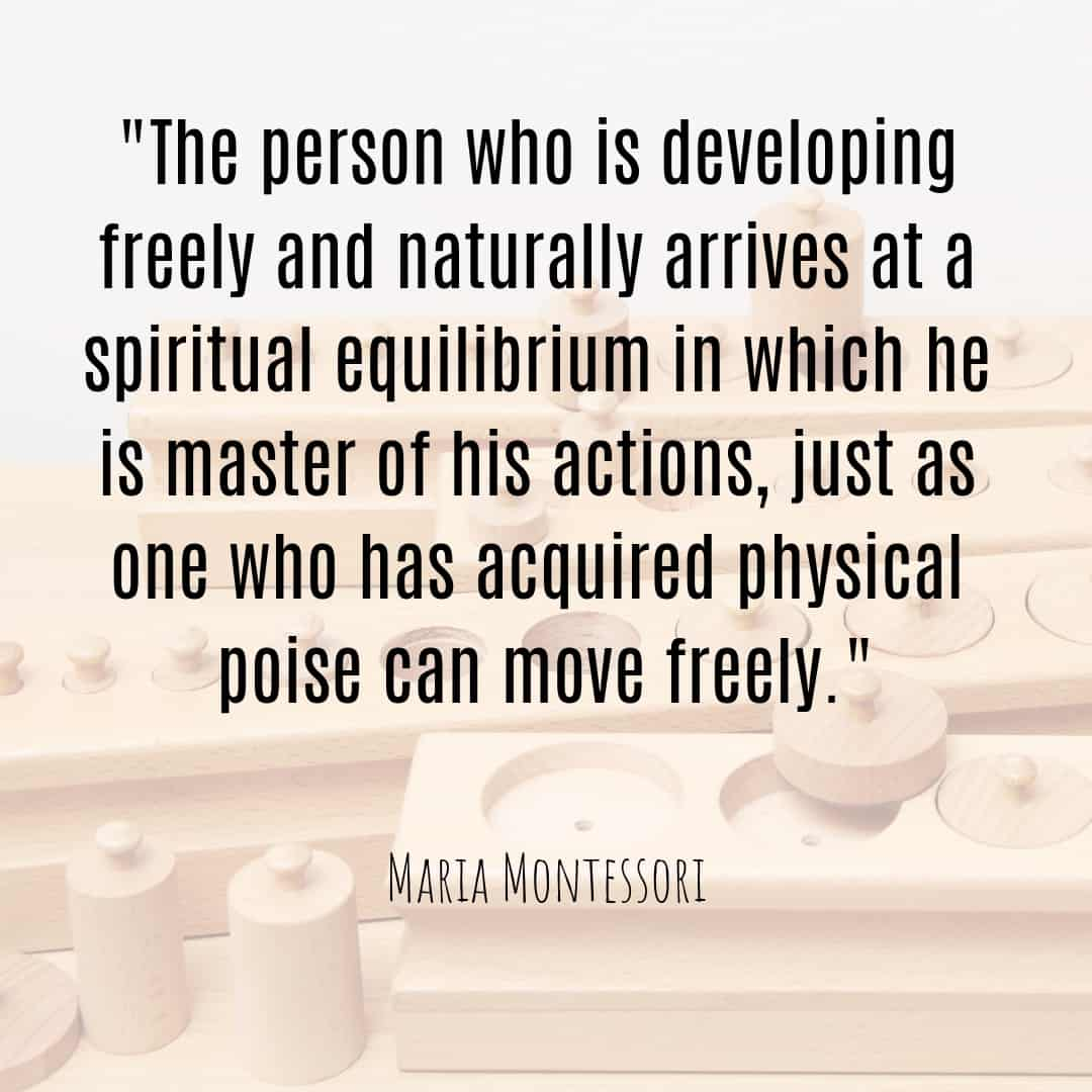 Maria Montessori Quote the person who is developing freely and naturally arrives at a spiritual equilibrium...