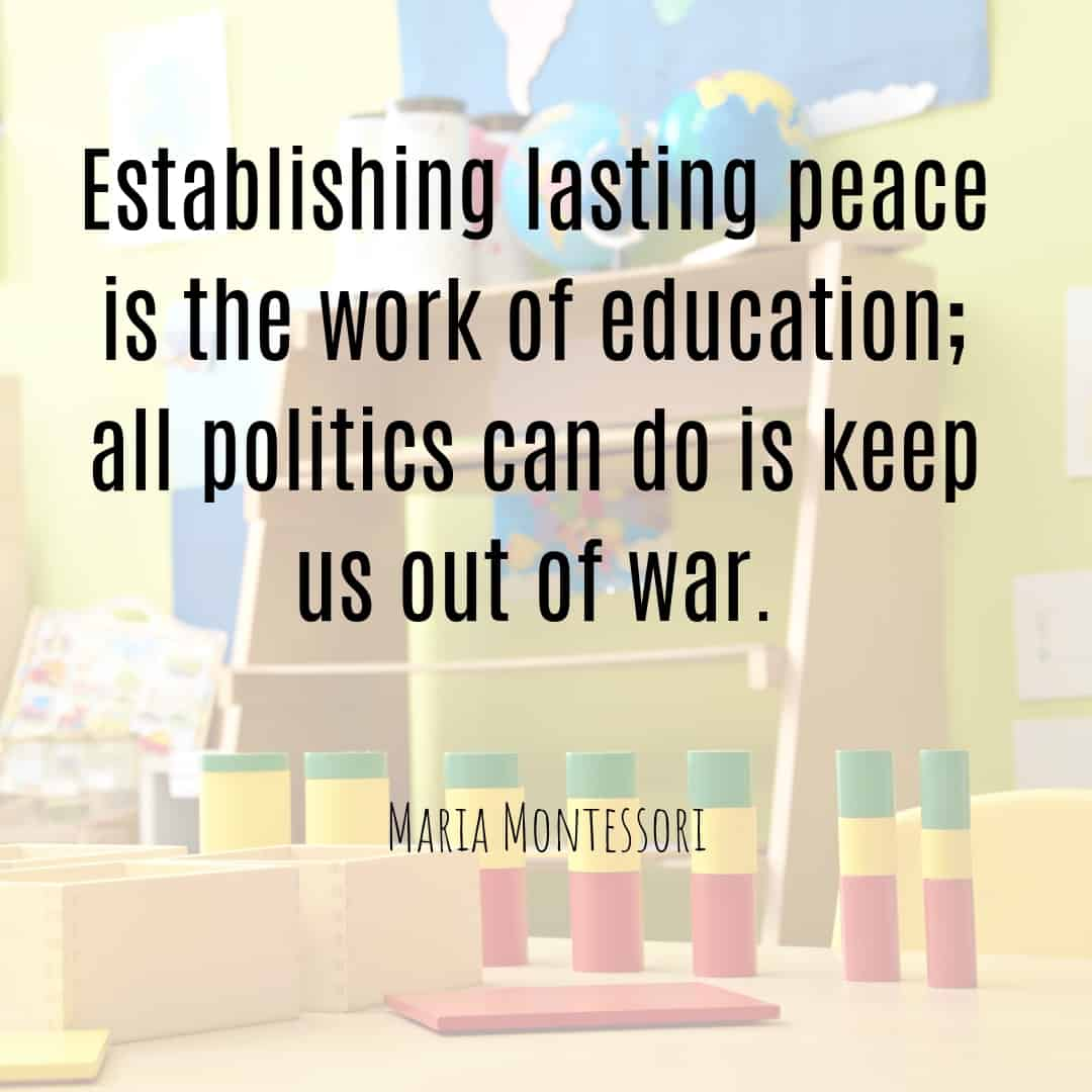 Maria Montessori Quote establishing lasting peace is the work of education; all politics can do is keep us out of war
