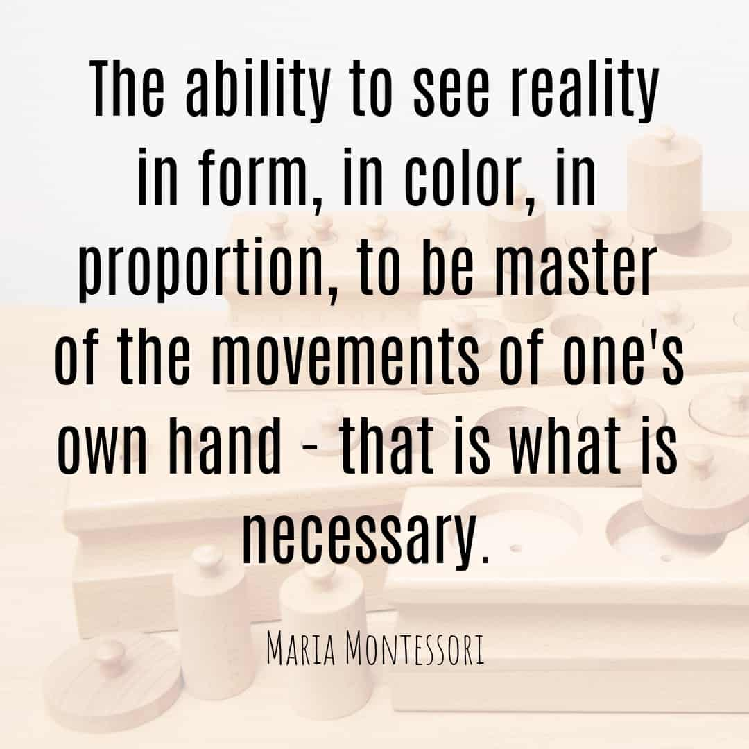 Maria Montessori Quote the ability to see reality in form, in color, in proportion...