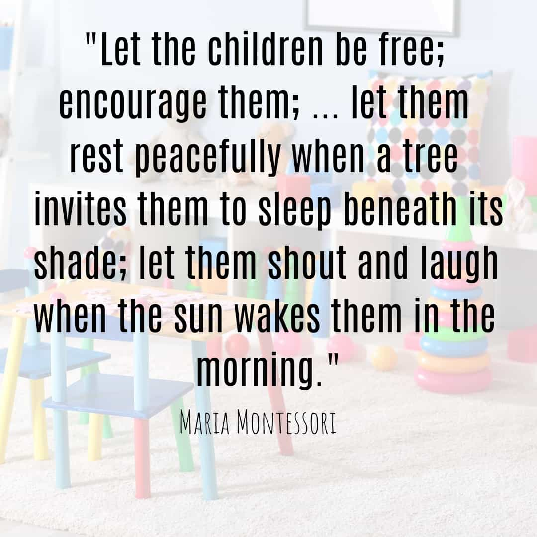 Maria Montessori Quote let the children be free
