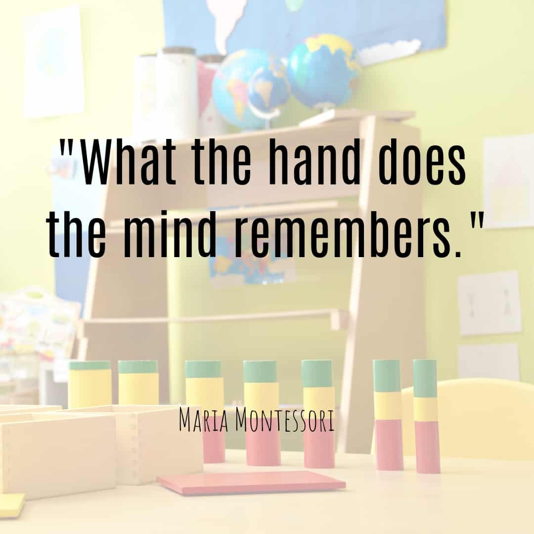 Maria Montessori Quote what the hand does the mind remembers