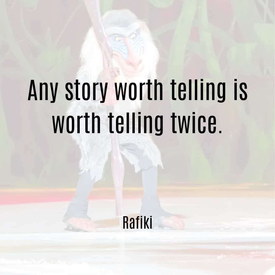 Any story worth telling is worth telling twice Rafiki Lion King quote