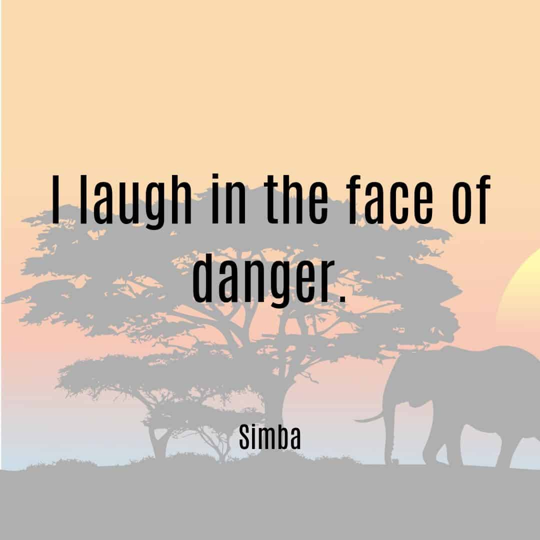 I laugh in the face of danger Simba quote from Lion King