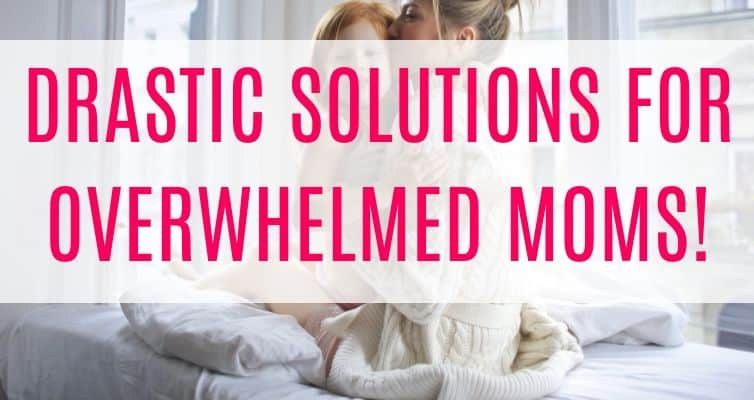solutions for overwhelmed moms