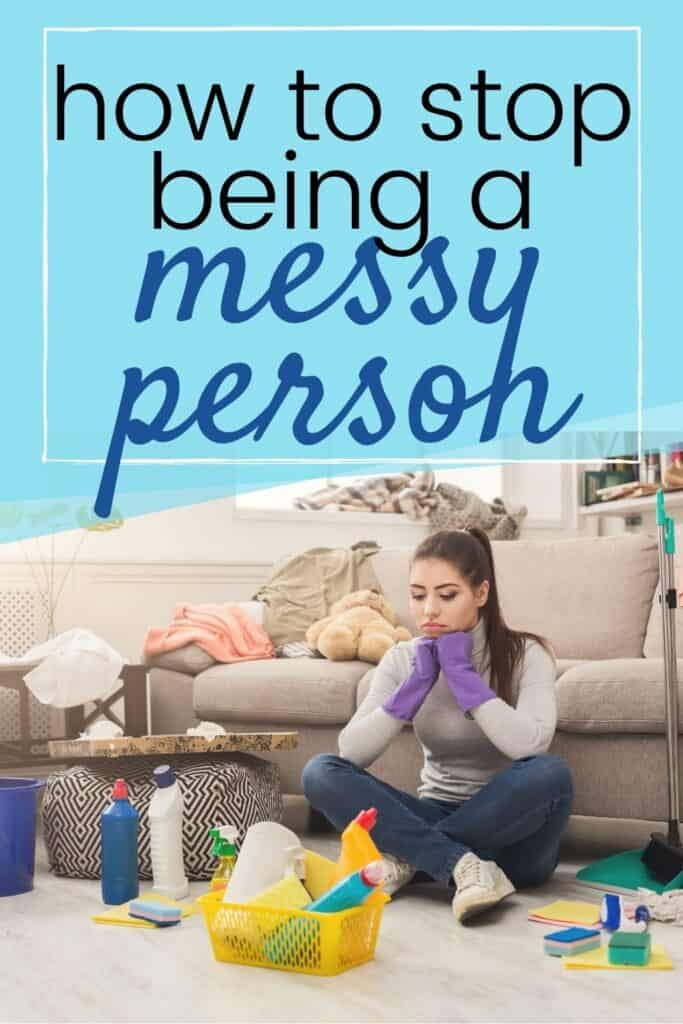 how to stop being a messy person