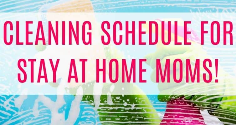 stay at home mom cleaning schedule